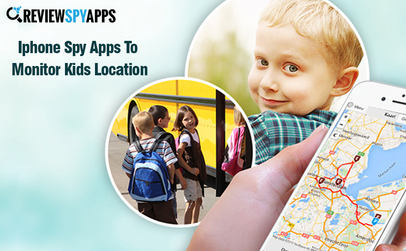 Apps To Monitor Kids Location