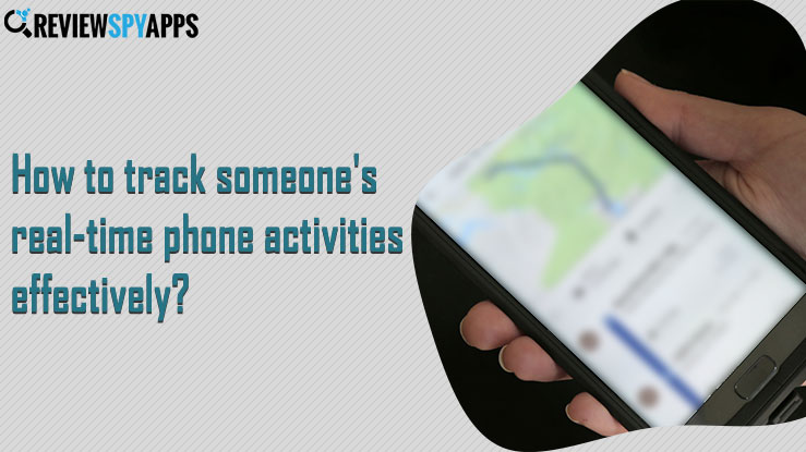 How to Track Someone's Real-Time Phone Activities Effectively