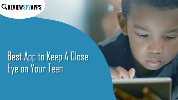 Best App to Keep A Close Eye on Your Teen