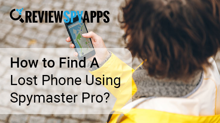 How to Find A Lost Phone Using Spymaster Pro?